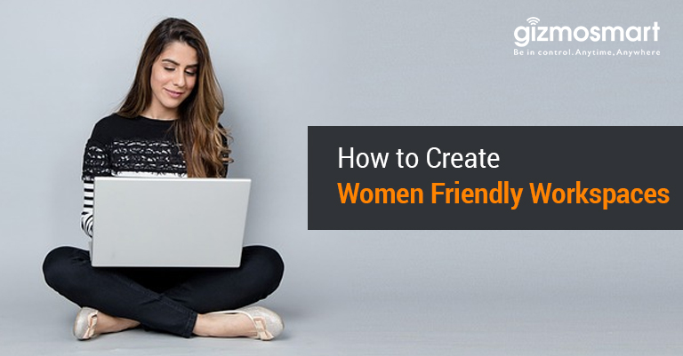 How to Create Women Friendly Workspaces